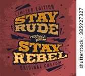 stay rude stay rebel. tee print ... | Shutterstock .eps vector #385927327