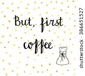 but  first coffee. hand drawn...   Shutterstock .eps vector #386651527