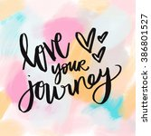 love your journey quote. cute... | Shutterstock . vector #386801527