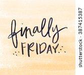finally friday. tgif. thank...   Shutterstock . vector #387415387