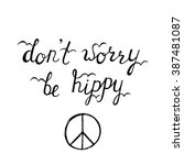 don't worry  be hippy.... | Shutterstock .eps vector #387481087