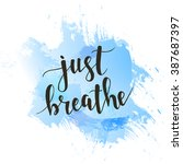 just breathe. t shirt hand... | Shutterstock .eps vector #387687397