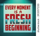 every moment is a fresh... | Shutterstock .eps vector #392057233