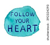 follow your heart text on paint ... | Shutterstock .eps vector #392324293