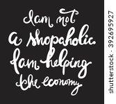 i am not a shopaholic  i am... | Shutterstock .eps vector #392695927