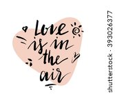love is in the air. lettering... | Shutterstock .eps vector #393026377