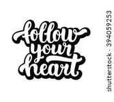 follow your heart. handdrawn...   Shutterstock .eps vector #394059253