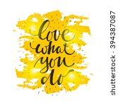 love what you do. hand drawn... | Shutterstock .eps vector #394387087