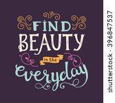 find beauty in the everyday.... | Shutterstock .eps vector #396847537