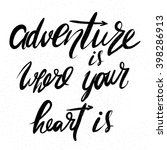 adventure is where your heart... | Shutterstock .eps vector #398286913