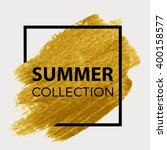 Summer collection. Gold paint in black square.  Brush strokes for the background of poster. | Shutterstock vector #400158577