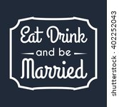 wedding eat  drink and be... | Shutterstock .eps vector #402252043