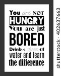 food quote. you are not hungry  ... | Shutterstock .eps vector #402637663