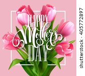 happy mothers day lettering.... | Shutterstock .eps vector #405772897
