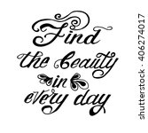 find the beauty in every day.... | Shutterstock .eps vector #406274017