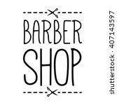 barber shop label badge with... | Shutterstock .eps vector #407143597