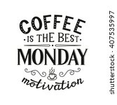 coffee is the best monday... | Shutterstock .eps vector #407535997