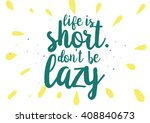 life is short don't be lazy... | Shutterstock .eps vector #408840673