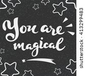 you are magical   handwritten... | Shutterstock .eps vector #413299483