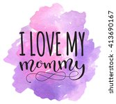 i love my mommy. card for... | Shutterstock .eps vector #413690167