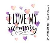 i love my mommy. card for...   Shutterstock .eps vector #413690173
