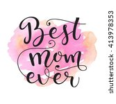 best mom ever. card for mothers ... | Shutterstock .eps vector #413978353