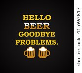 hello beer goodbye problems.  ... | Shutterstock .eps vector #415962817