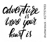 adventure is where your heart... | Shutterstock . vector #417757453