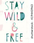 stay wild   free. beautiful... | Shutterstock .eps vector #419443963