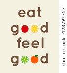 typography 'eat good feel good' ... | Shutterstock .eps vector #423792757