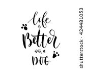 Stock vector life is better with a dog card hand drawn positive phrase modern brush calligraphy ink 424481053