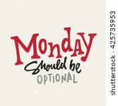 'monday should be optional'... | Shutterstock .eps vector #425735953