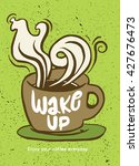wake up.lettering on coffee cup ... | Shutterstock .eps vector #427676473