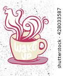 wake up.lettering on coffee cup ... | Shutterstock .eps vector #428033587