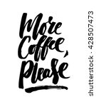 more coffee  please. black and... | Shutterstock .eps vector #428507473