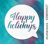 happy holidays. lettering on... | Shutterstock . vector #428850427