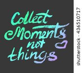collect moments not things  ... | Shutterstock . vector #436510717