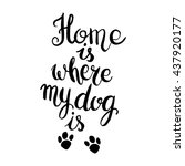 home is where your dog is. hand ... | Shutterstock .eps vector #437920177