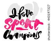 i love sport champions...   Shutterstock .eps vector #443197327