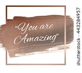 you are amazing words on rose... | Shutterstock . vector #443284957