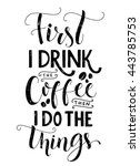first i drink the coffee  then... | Shutterstock .eps vector #443785753