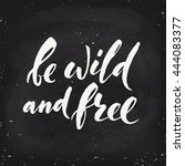 be wild and free hand written... | Shutterstock .eps vector #444083377