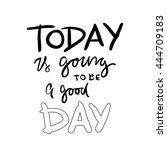today is going to be a good day.... | Shutterstock .eps vector #444709183