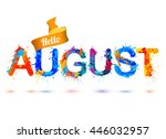 hello august. splash paint... | Shutterstock .eps vector #446032957