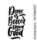 done is better than good. hand... | Shutterstock .eps vector #447088507