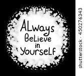 always believe in yourself....   Shutterstock .eps vector #450276343