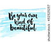 be your own kind of beautiful.... | Shutterstock .eps vector #452525257