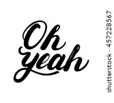 oh yeah hand written lettering. ... | Shutterstock .eps vector #457228567