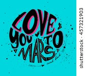 love you to mars and back.... | Shutterstock .eps vector #457321903
