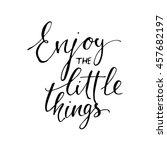 enjoy the little things. hand... | Shutterstock .eps vector #457682197